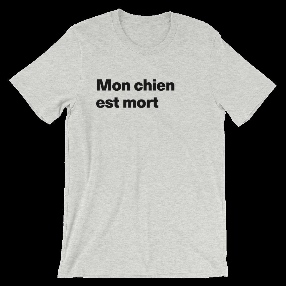 T-Shirt unisexe grisâtre «Mon chien est mort»