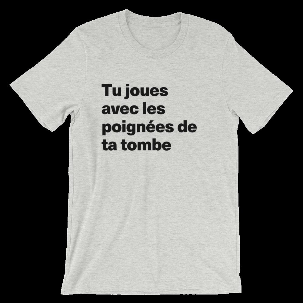 T-Shirt unisexe grisâtre «Tu joues avec les poignées de ta tombe»