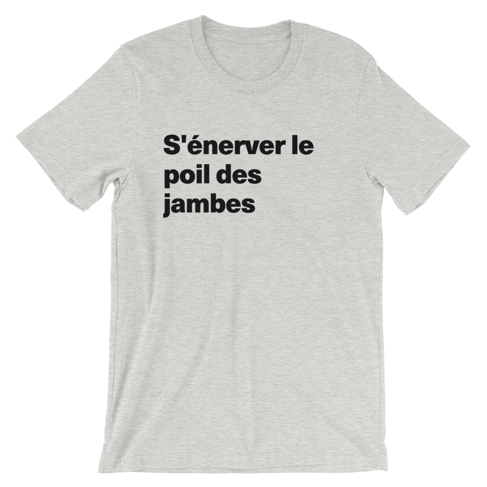 T-Shirt unisexe grisâtre «S'énerver le poil des jambes»