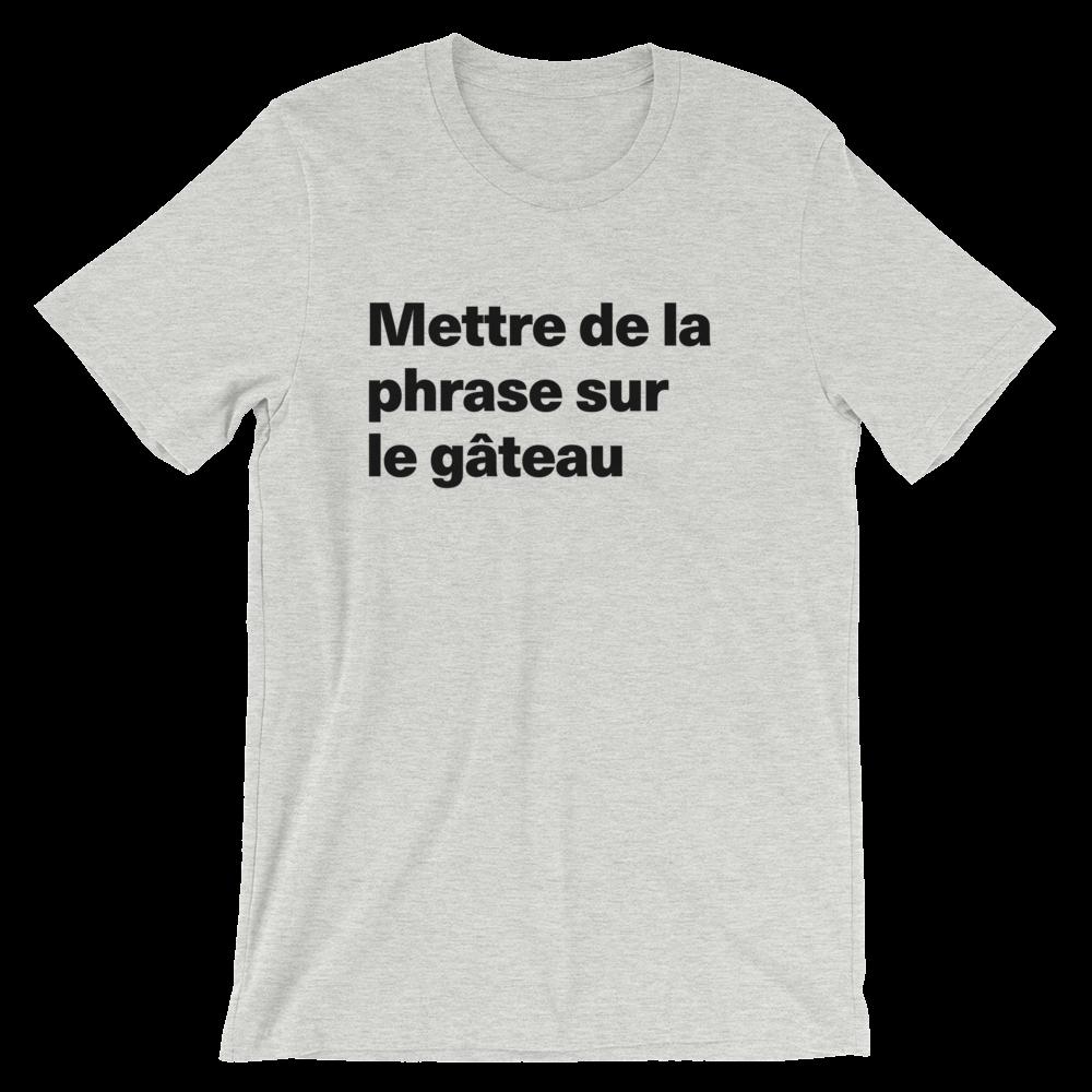 T-Shirt unisexe grisâtre «Mettre de la phrase sur le gâteau»