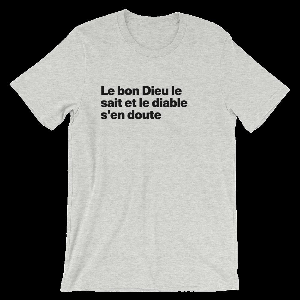 T-Shirt unisexe grisâtre «Le bon Dieu le sait et le diable s'en doute»