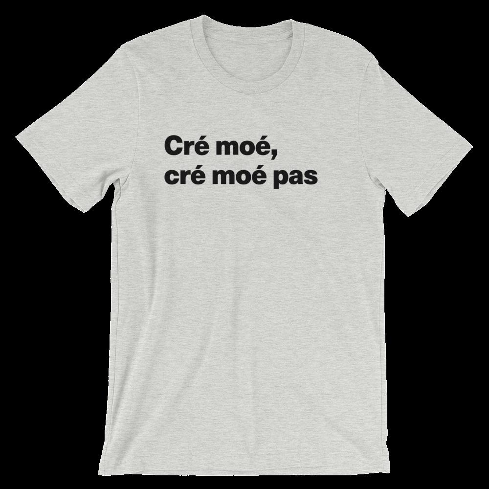 T-Shirt unisexe grisâtre «Cré moé, cré moé pas»