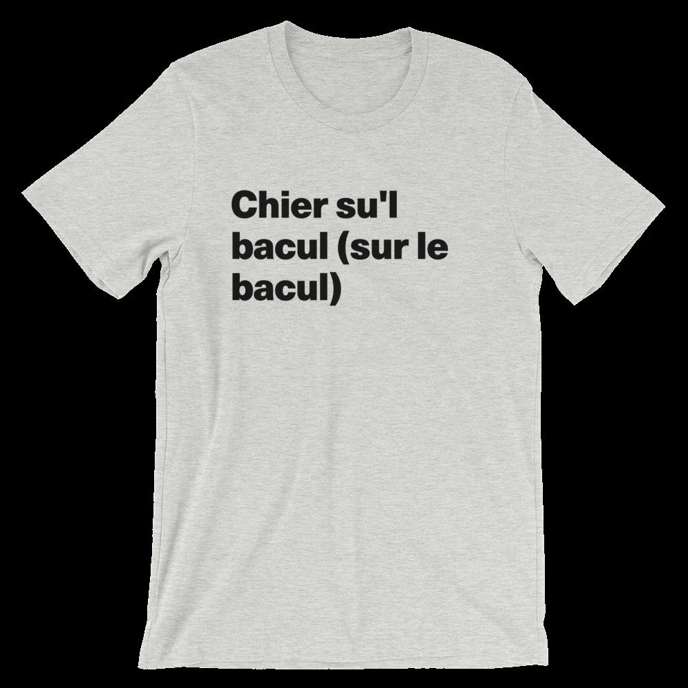 T-Shirt unisexe grisâtre «Chier su'l bacul  (sur le bacul)»