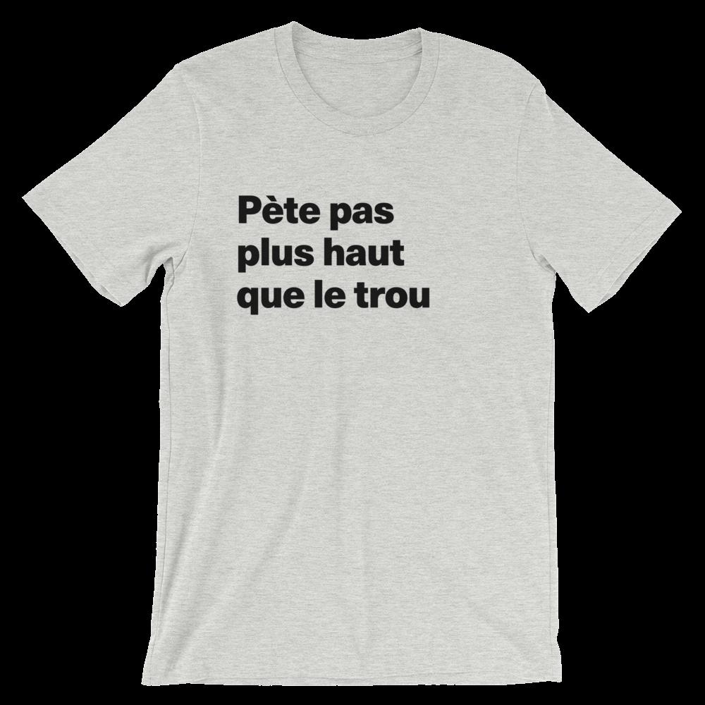 T-Shirt unisexe grisâtre «Pète pas plus haut que le trou»