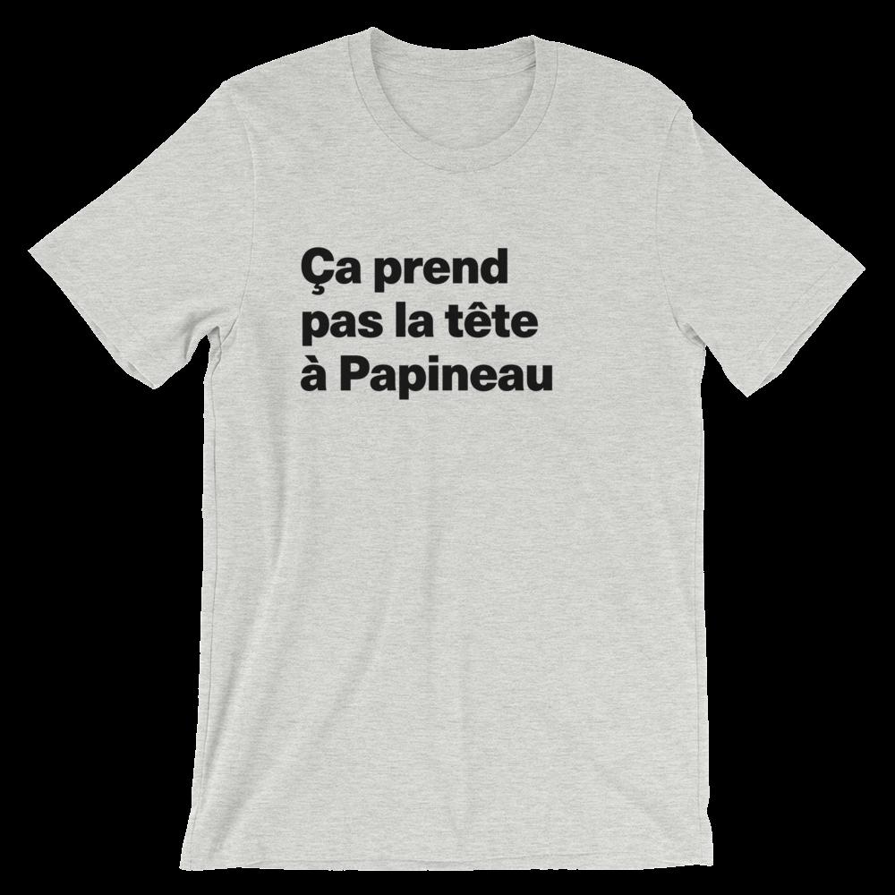 T-Shirt unisexe grisâtre «Ça prend pas la tête à Papineau»