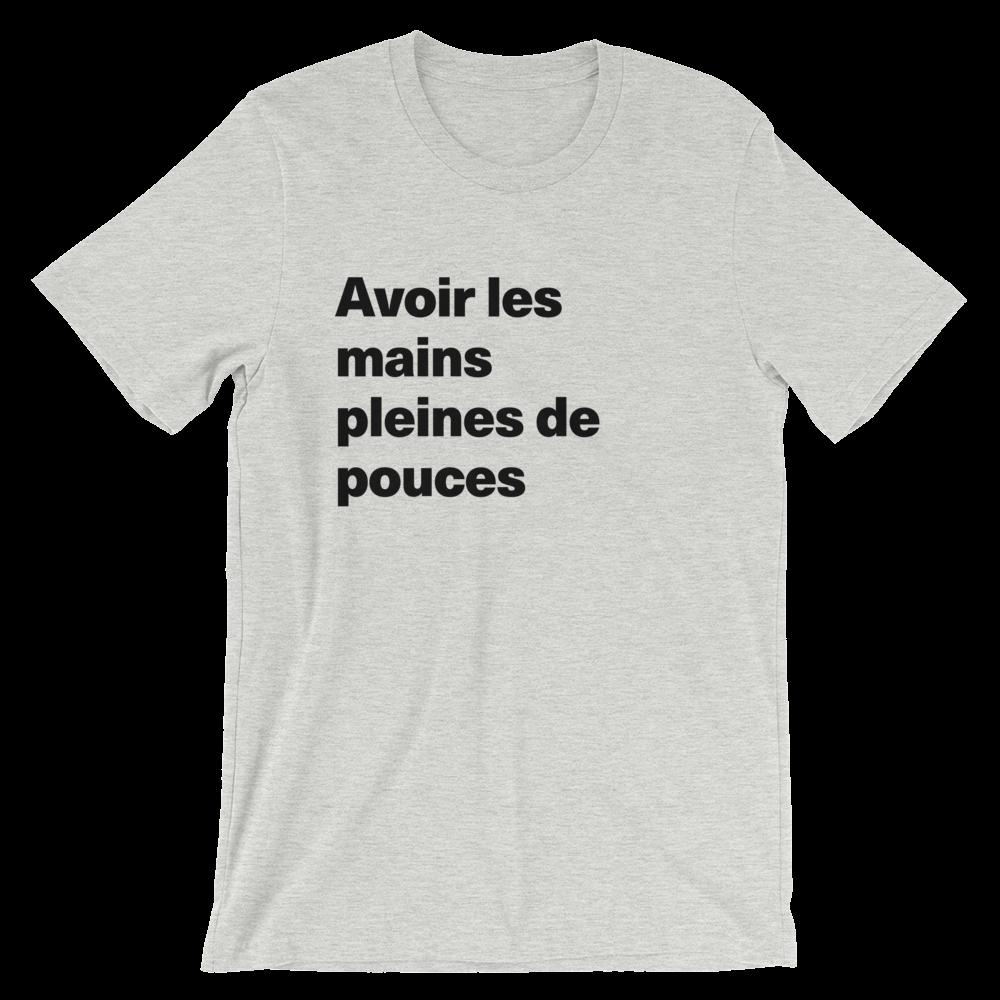 T-Shirt unisexe grisâtre «Avoir les mains pleines de pouces»