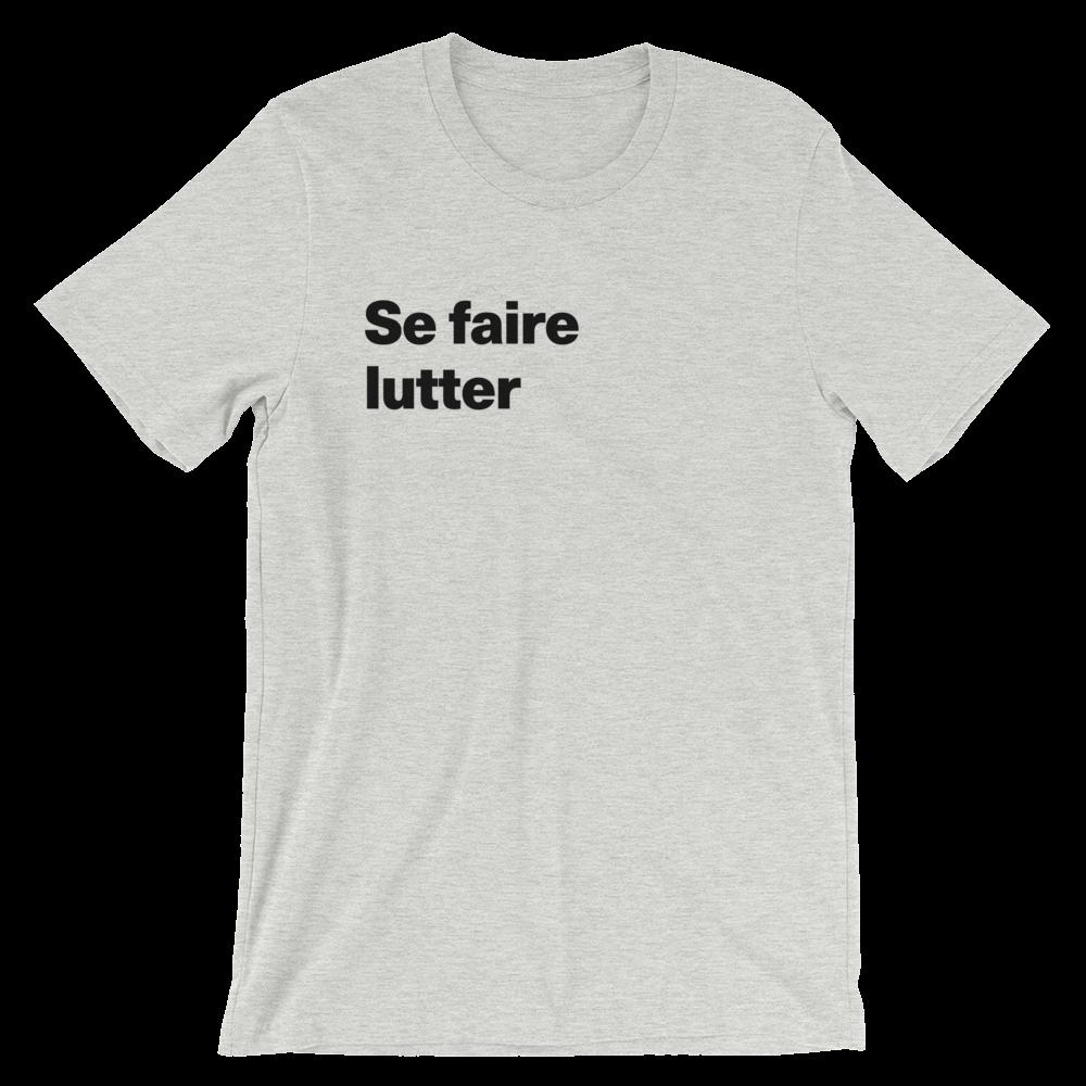T-Shirt unisexe grisâtre «Se faire lutter»