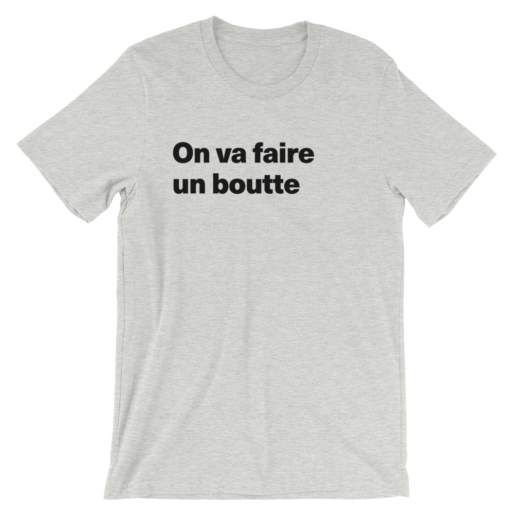 T-Shirt unisexe grisâtre « On va faire un boutte »