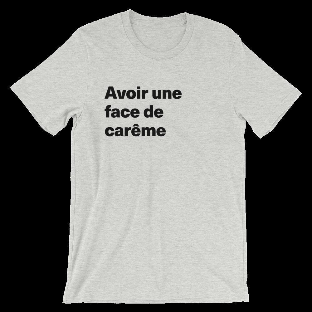 T-Shirt unisexe grisâtre «Avoir une face de carême»