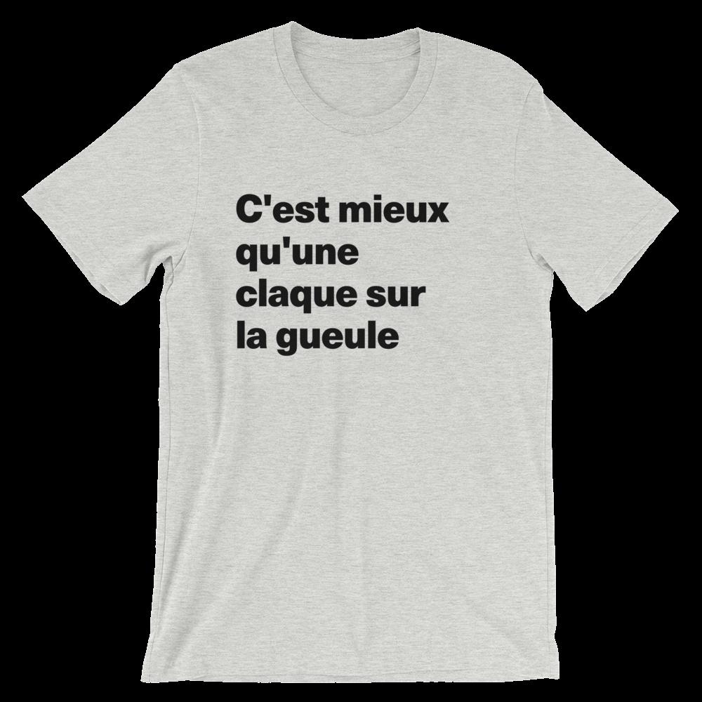T-Shirt unisexe grisâtre «C'est mieux qu'une claque sur la gueule»