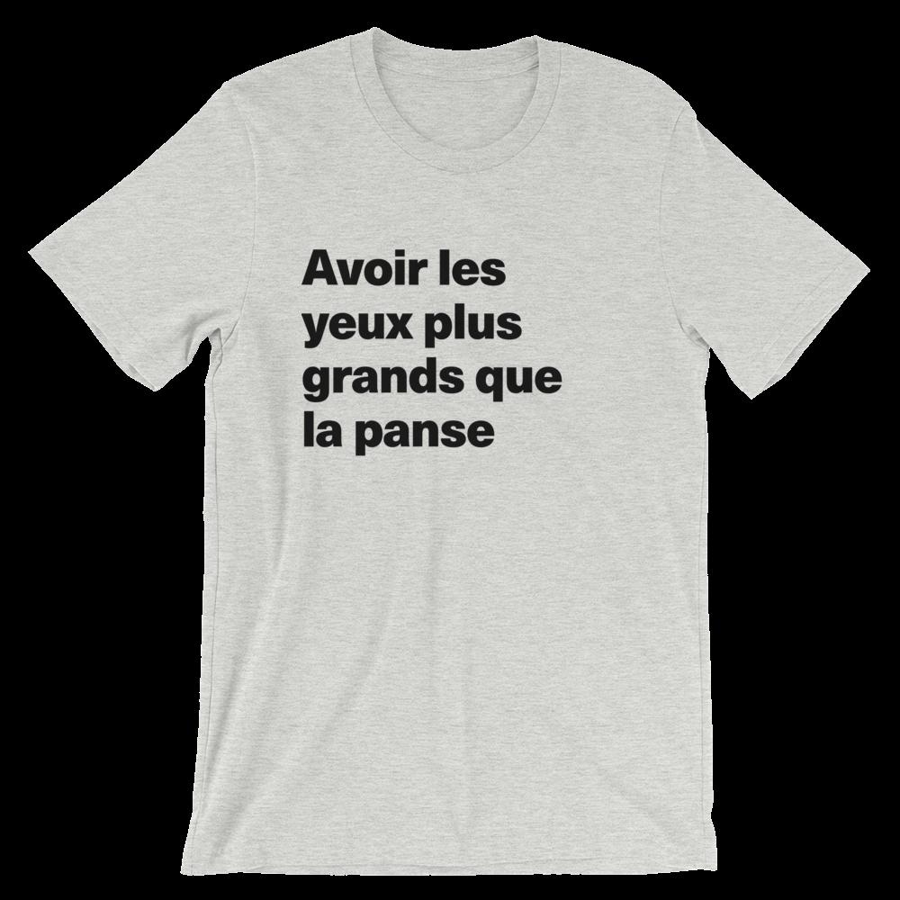 T-Shirt unisexe grisâtre «Avoir les yeux plus grands que la panse»