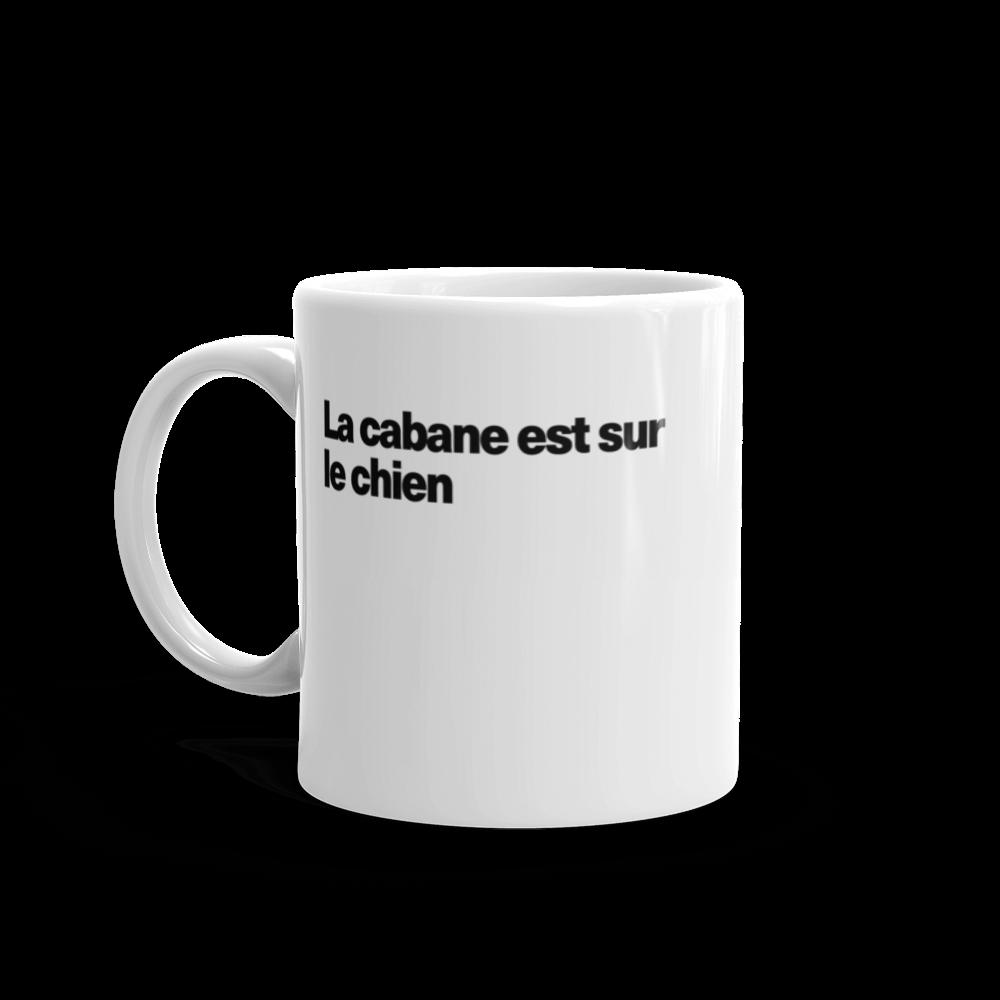 Tasse à café «La cabane est sur le chien»