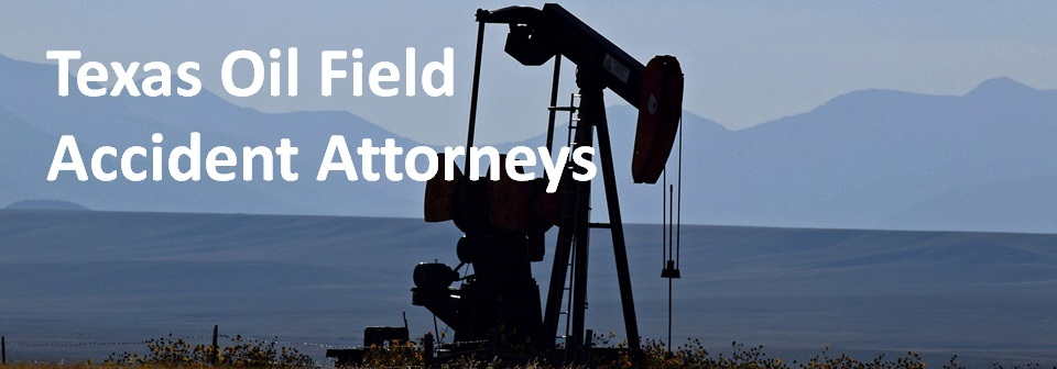 Texas Oil Field Accident Attorneys
