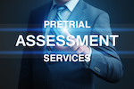 Pretrial Assessment Services & Prearraignment Reviews in CA