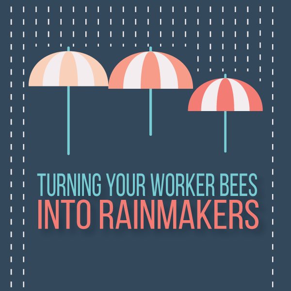 Turning 20workers 20bees 20into 20rainmakers