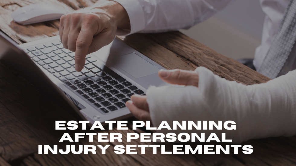 Estate-Planning-After-Personal-Injury-Settlements