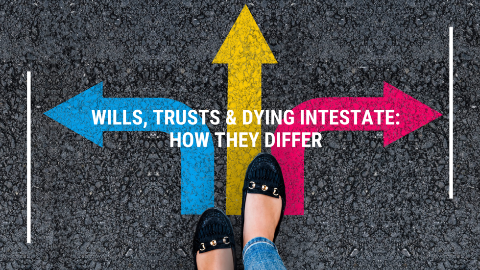 Wills-Trusts-Dying-Intestate-How-Differ