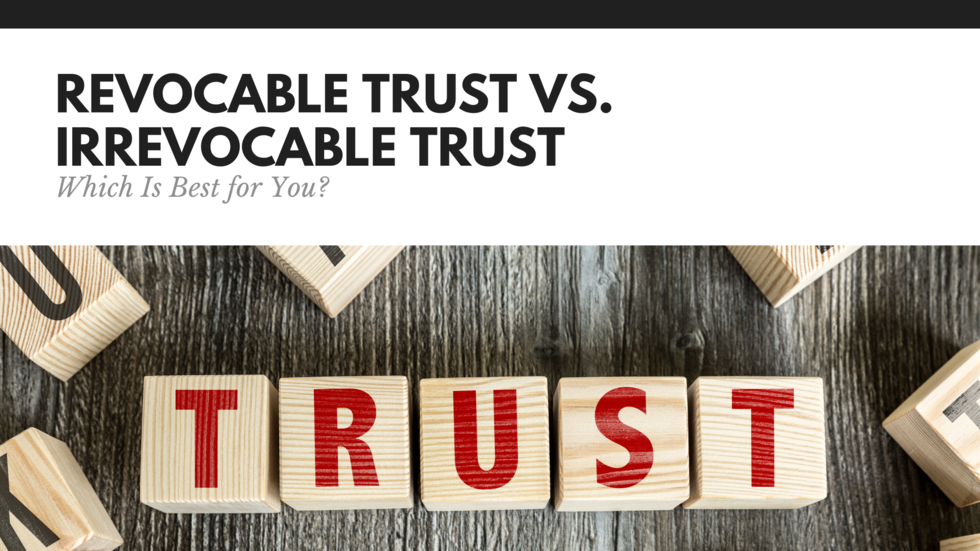 Revocable-Trust-Irrevocable-Trust-Which-Best