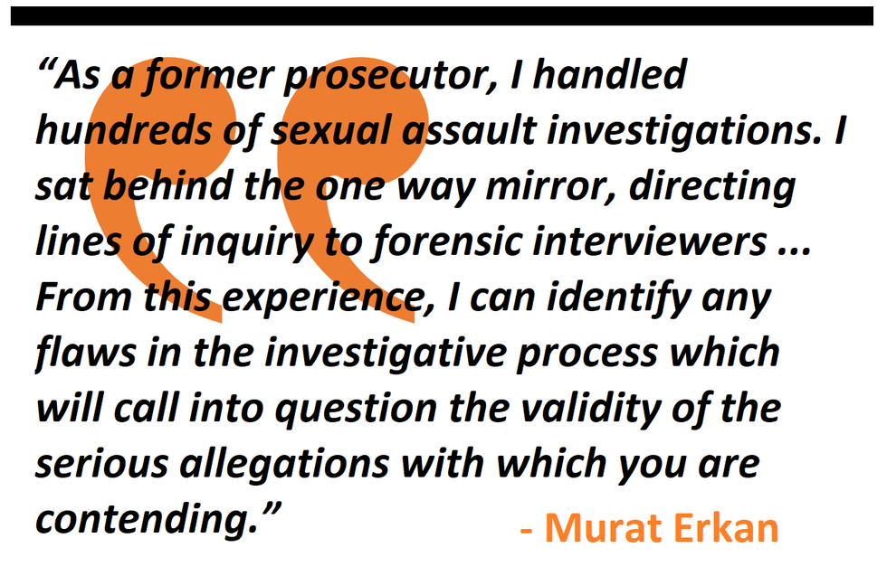 As a former prosecutor, I handled hundreds of sexual assault investigations. I sat behind the one way mirror, directing lines of inquiry to forensic interviewers ... From this experience, I can identify any flaws in the investigative process
