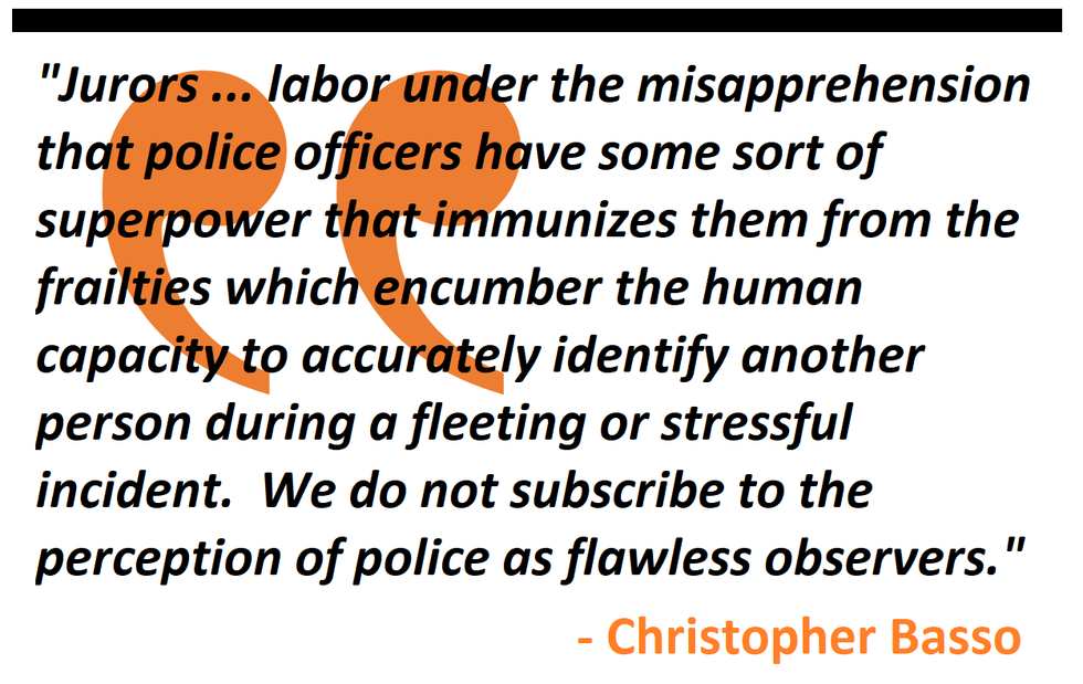 Jurors ... labor under the misapprehension that police officers have some sort of superpower ... We do not subscribe to the perception of police as flawless observers.