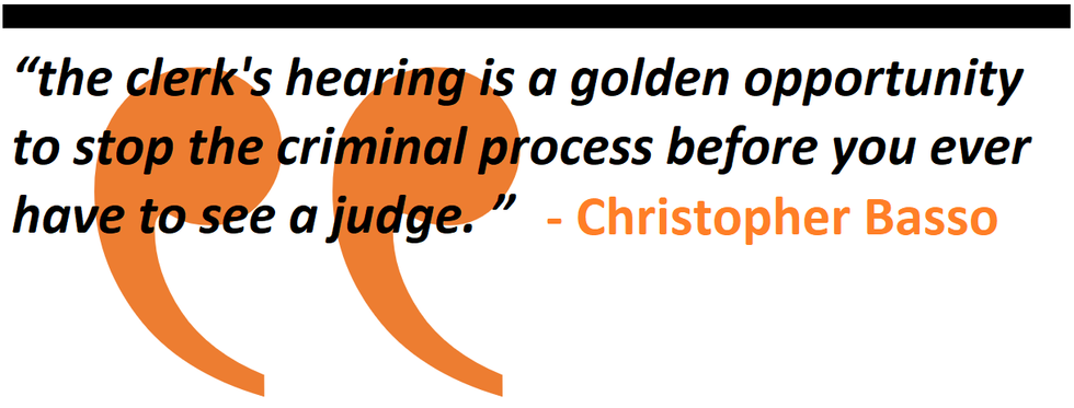 the clerk's hearing is a golden opportunity to stop the criminal process before you ever have to see a judge