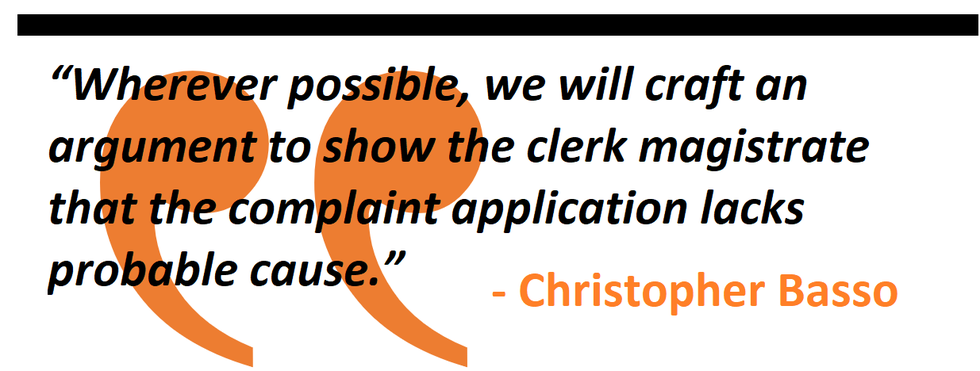 Wherever possible, we will craft an argument to show the clerk magistrate that the complaint application lacks probable cause