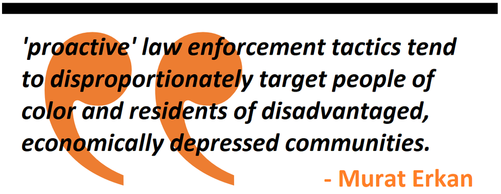 'proactive' law enforcement tactics tend to disproportionately target people of color and residents of disadvantaged, economically depressed communities.