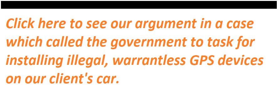 Click here to see our argument in a case which called the government to task for installing illegal, warrantless GPS devices on our client's car.