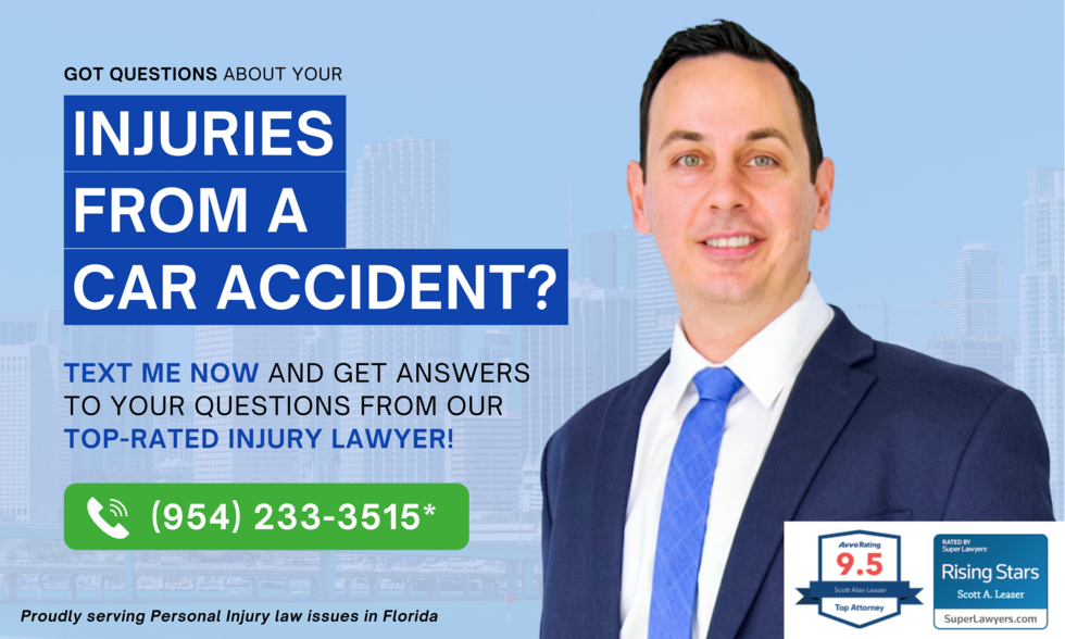 Got questions about your injuries from a car accident? Text me now and get answers to your questions from our top-rated injury lawyer! (954) 233-2515