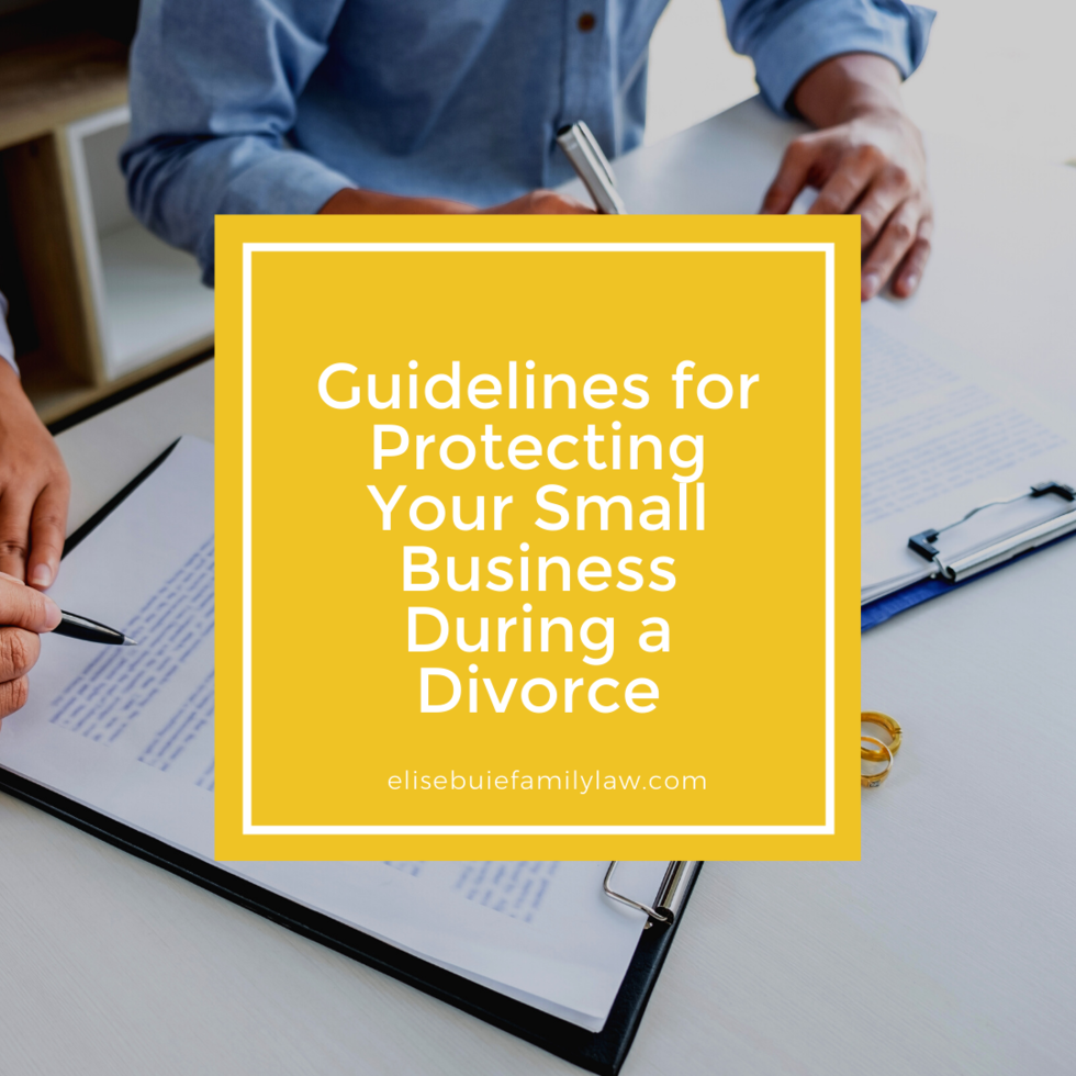 Guidelines for Protecting Your Small Business During a Divorce