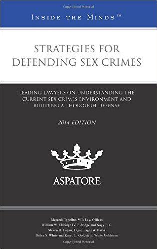 Leading Lawyers on Strategies for Defending Sex Crimes