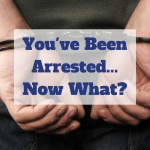 Youve been arrested...now what