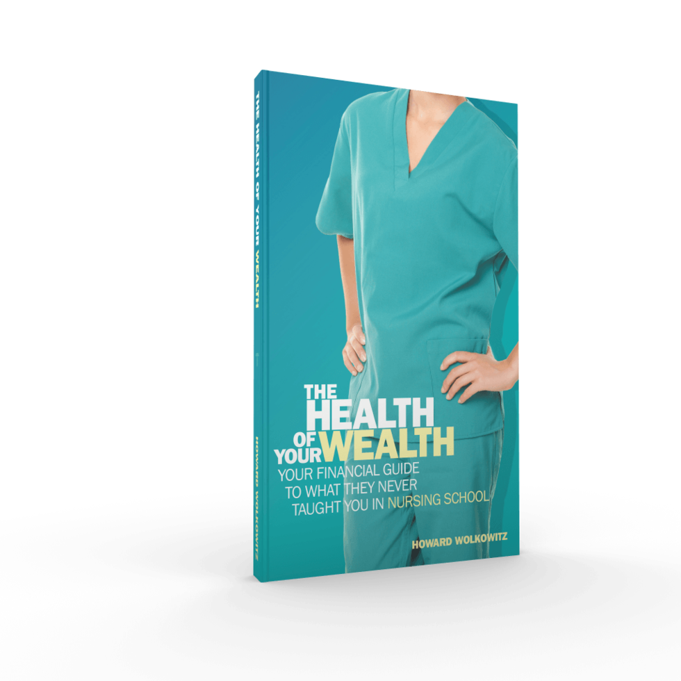 The Health of Your Wealth: Your Financial Guide to What They Never Taught You in Nursing School