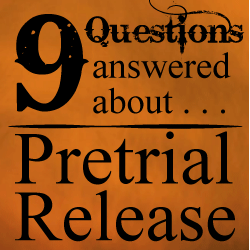 9 Questions Answered About Pre-Trial Release