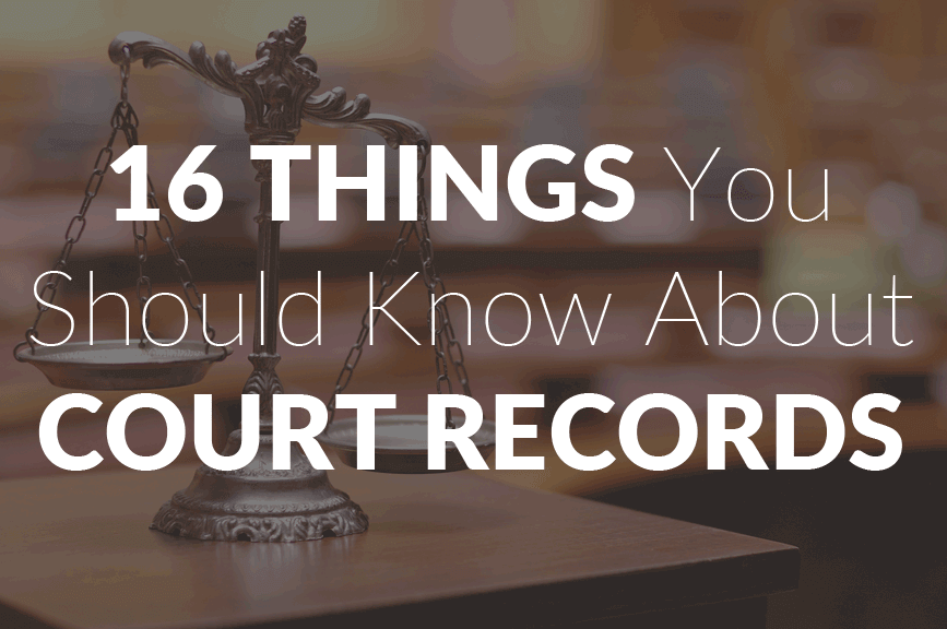 16 Things You Should Know About Court Records