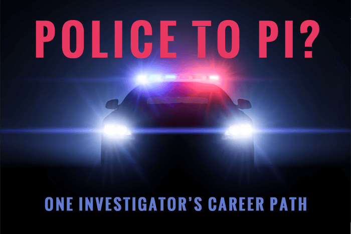 Police to PI? One Investigator's Career Path