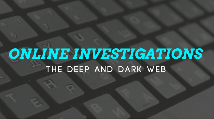 Online Investigations - Deep and Dark web