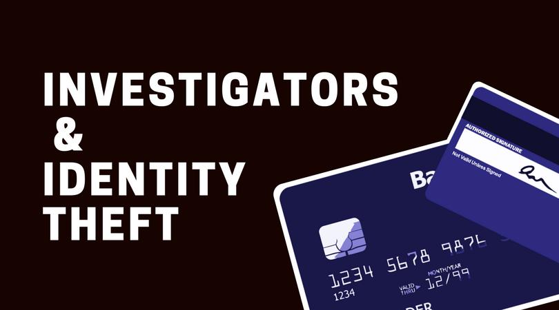 Identity Theft & Investigators