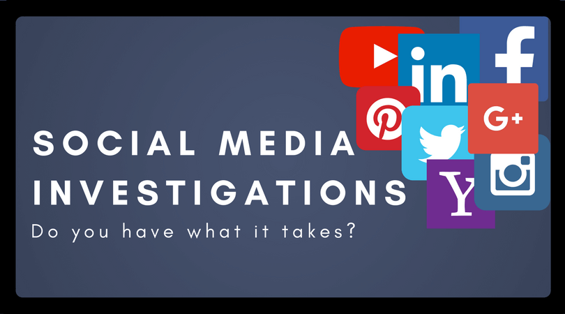 Social Media Investigations - Do you have what it takes?