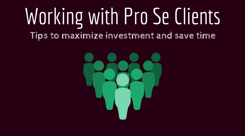 Why its Worthwhile to Work with Pro Se Client