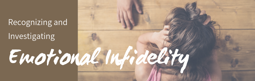 Recognizing and Investigating Emotional Infidelity