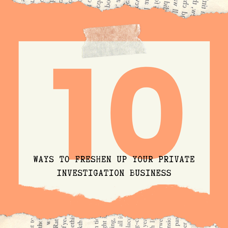 10 Ways To Freshen Up Your Private Investigation Business