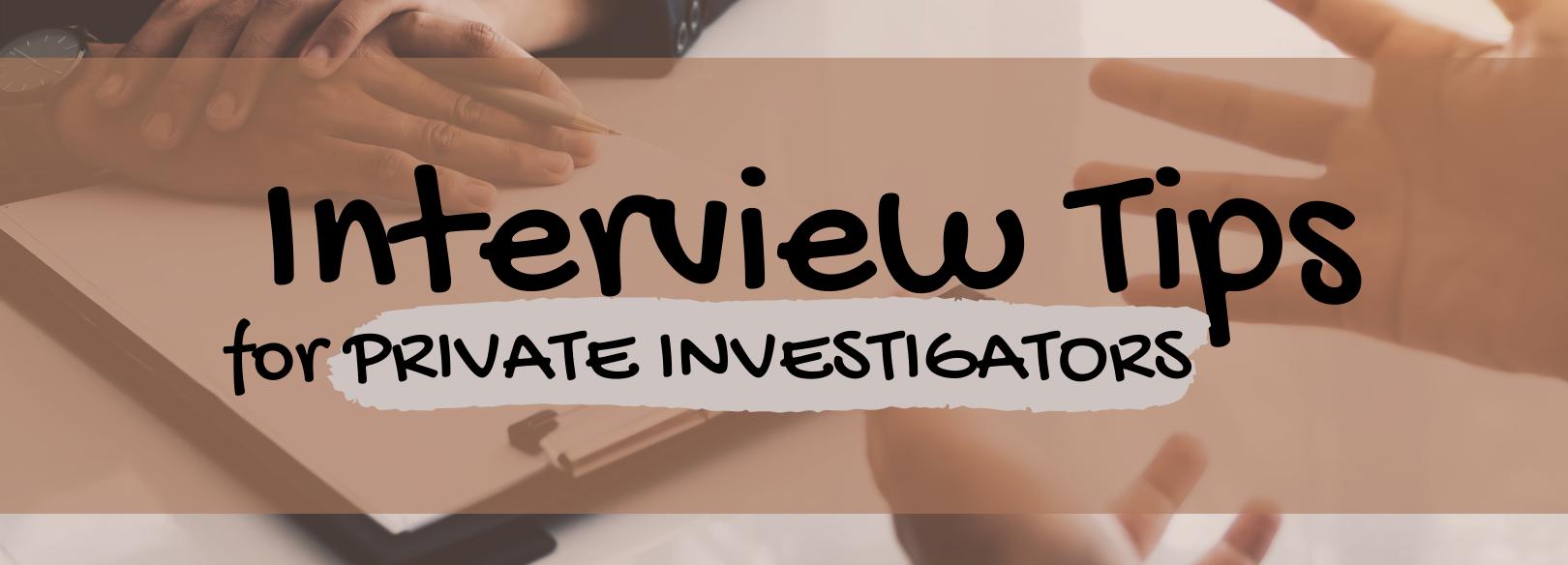 Interview Tips for Private Investigators