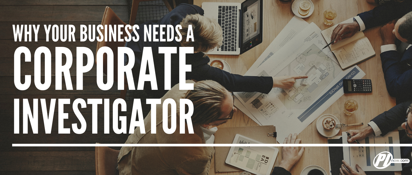 Why Your Business Needs a Corporate Investigator