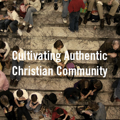 Cultivating Authentic Christian Community