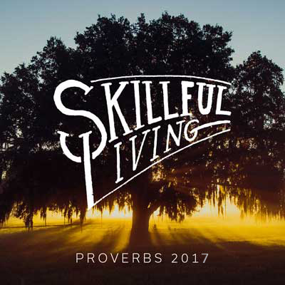 Skillful Living – Proverbs 2017