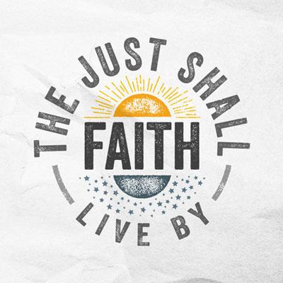 The Just Shall Live By Faith - Habakkuk