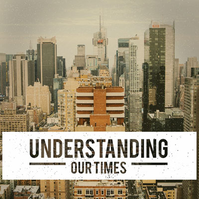 Understanding Our Times