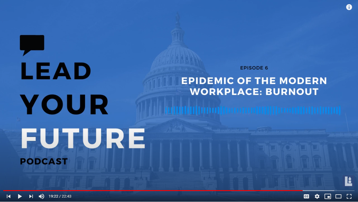 Epidemic of the Modern Workplace: Burnout I Lead Your Future Episode 6