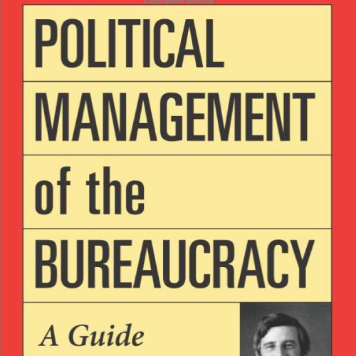 Political Management of the Bureaucracy - A Guide to Reform and Control